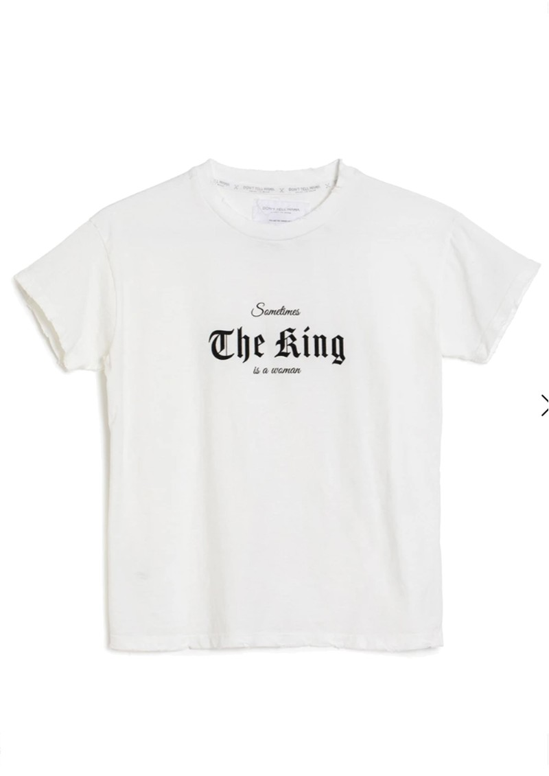 DONT TELL MAMA The King Is A Woman Cotton Tee - White main image